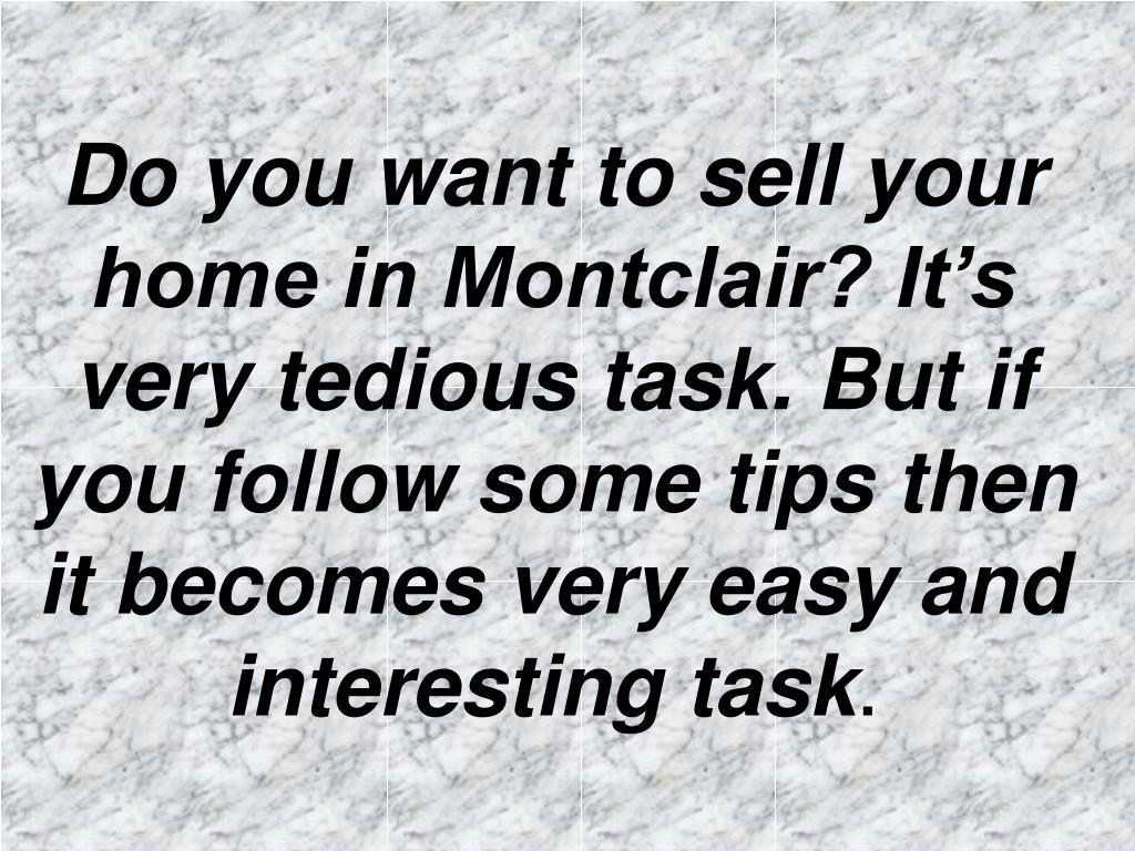 Do you want to sell your home in Montclair? It's very tedious task. But if you follow some tips then it becomes very