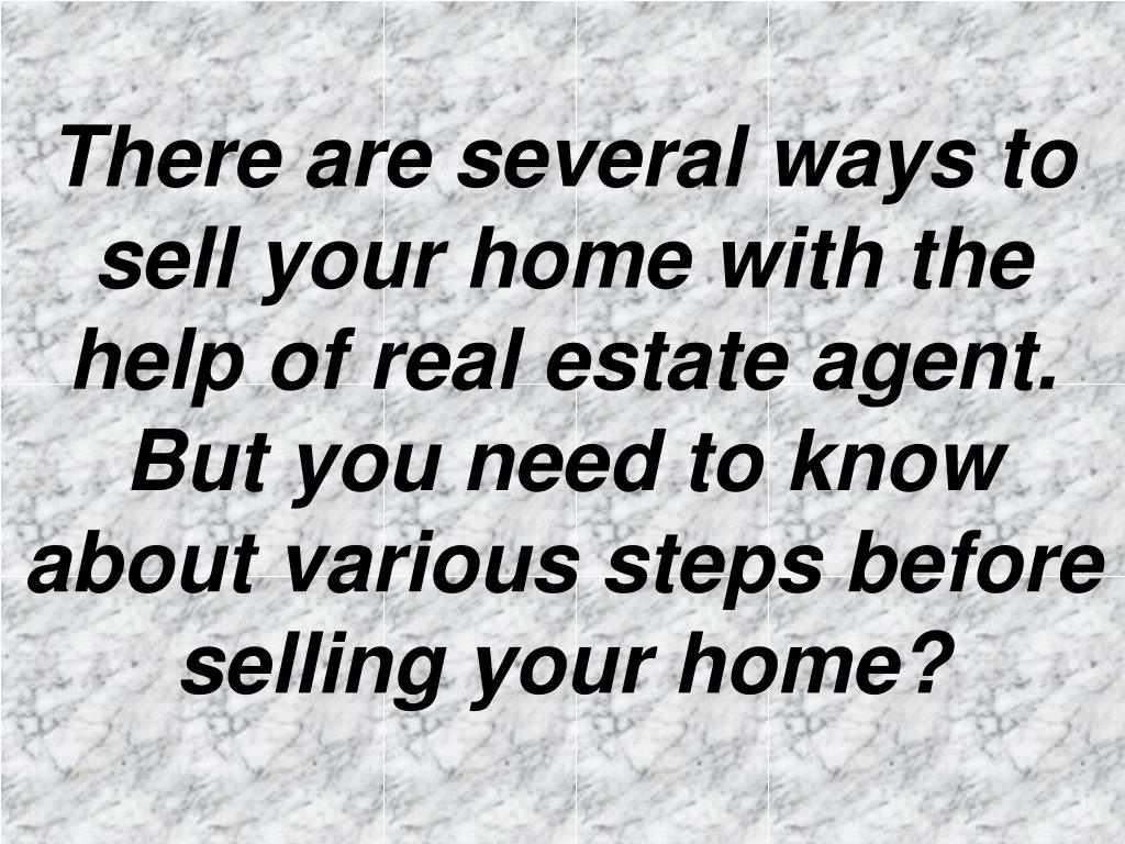 There are several ways to sell your home with the help of real estate agent. But you need to know about various steps before selling your home?