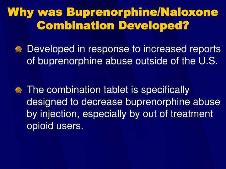 Why was Buprenorphine/Naloxone Combination Developed?