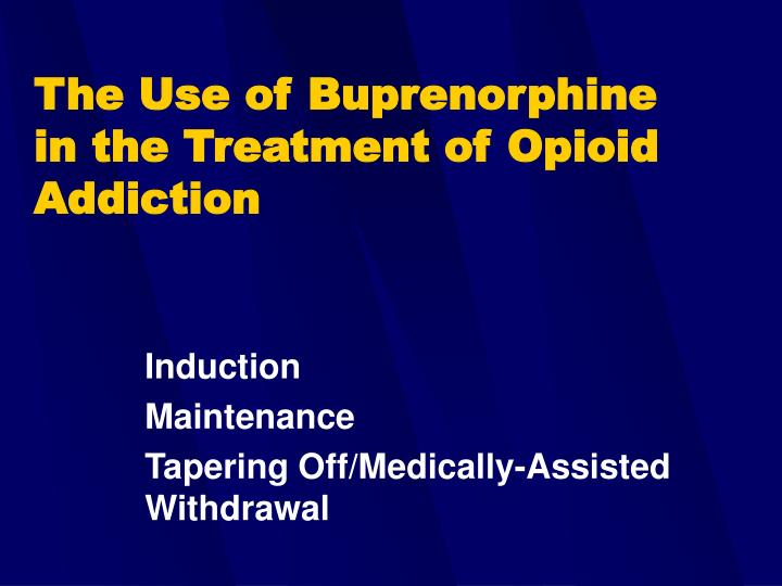 The Use of Buprenorphine in the Treatment of Opioid Addiction