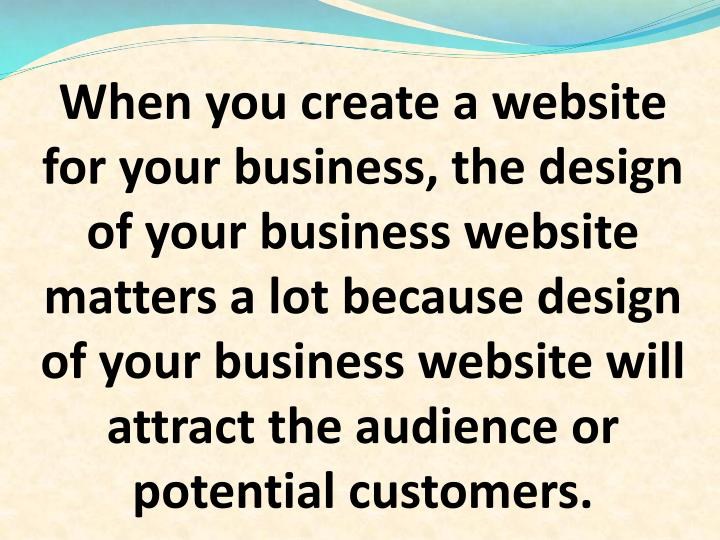 When you create a website for your business, the design of your business website matters a lot becau...
