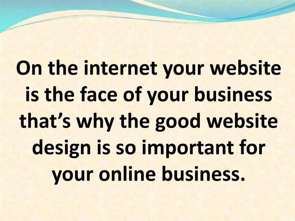 On the internet your website is the face of your business that's why the good website design is so important for your online business.