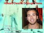 howard dwaine dorough flores