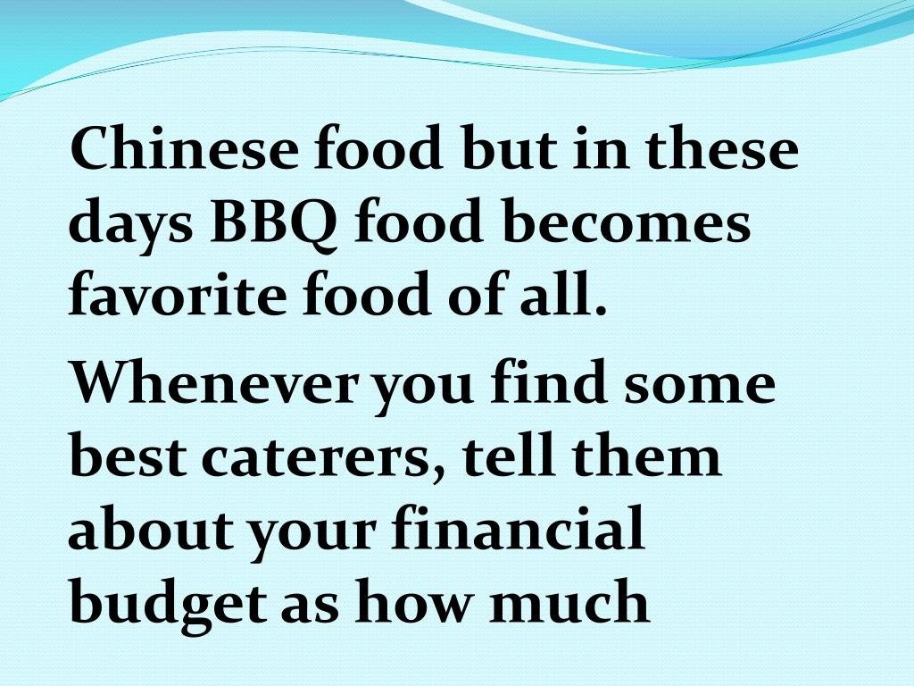 Chinese food but in these days BBQ food becomes favorite food of all.