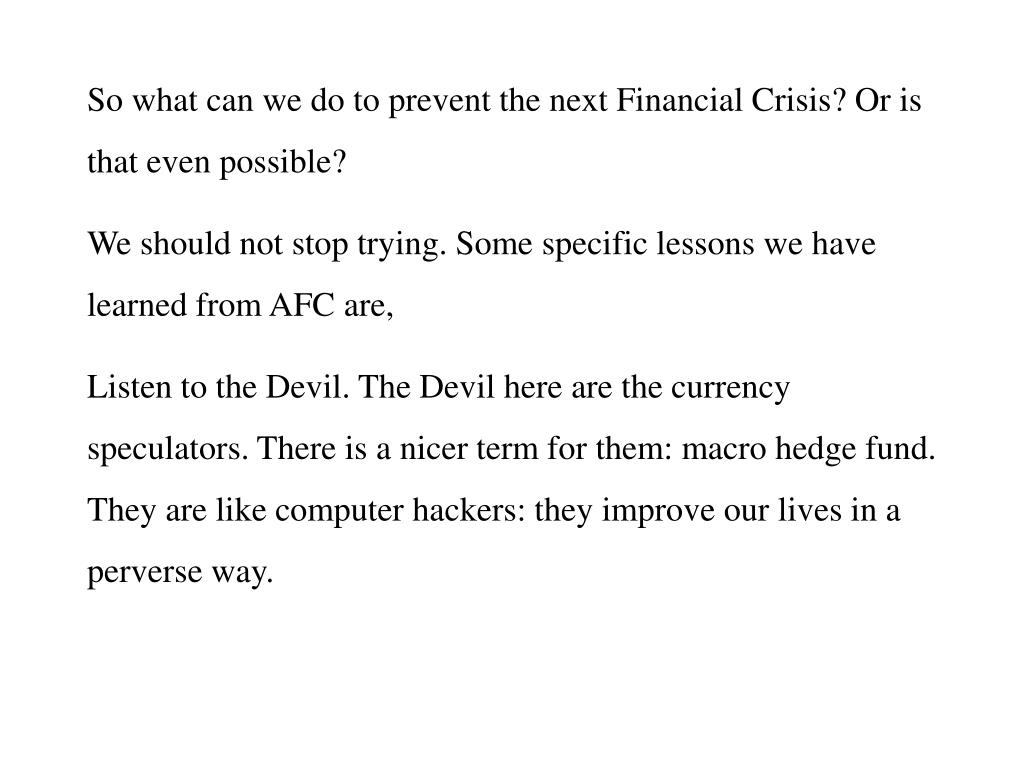 So what can we do to prevent the next Financial Crisis? Or is that even possible?