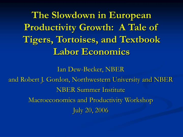 The Slowdown in European Productivity Growth:  A Tale of Tigers, Tortoises, and Textbook Labor Econo...