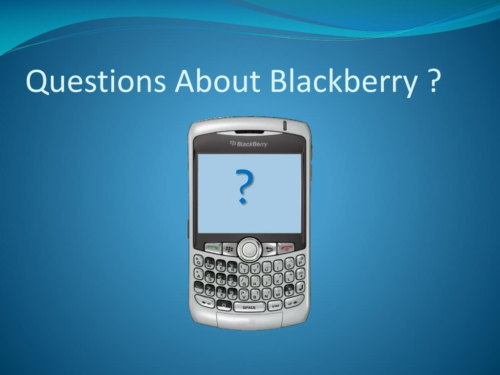 Questions About Blackberry ?