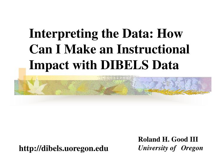 interpreting the data how can i make an instructional impact with dibels data n.