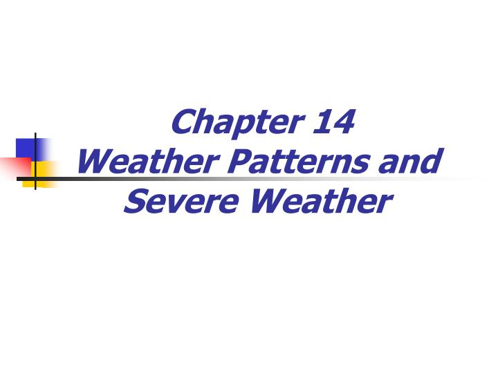 Chapter 14 weather patterns and severe weather