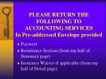 please return the following to accounting services in pre addressed envelope provided