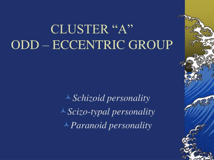 Cluster a odd eccentric group