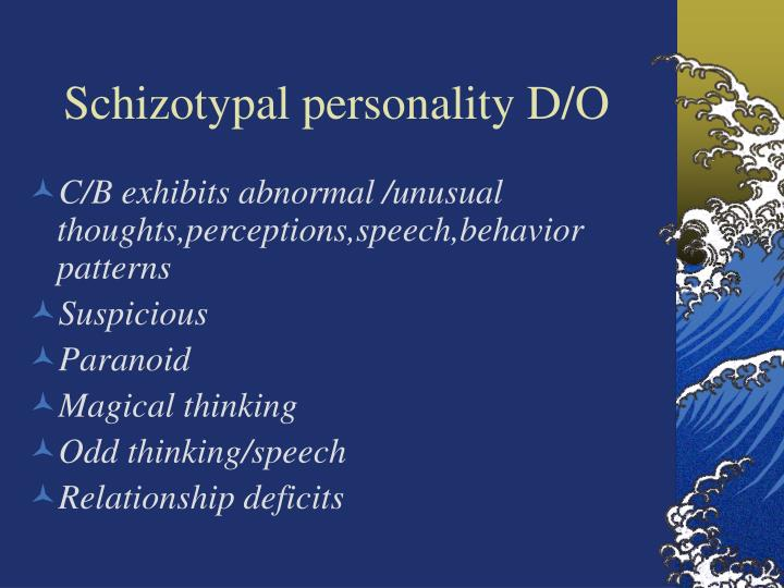 Schizotypal personality D/O