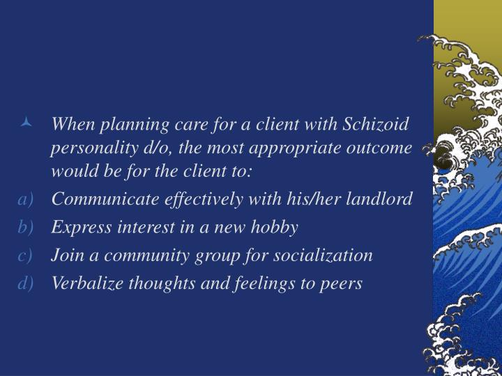 When planning care for a client with Schizoid personality d/o, the most appropriate outcome would be for the client to: