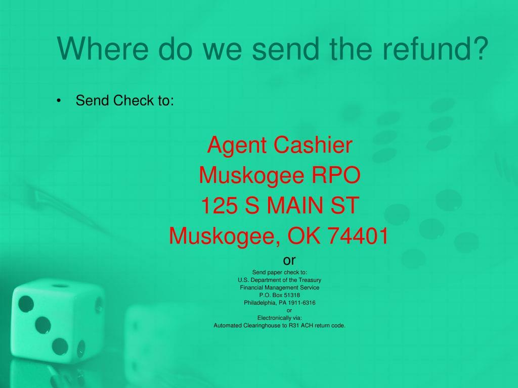 Where do we send the refund?