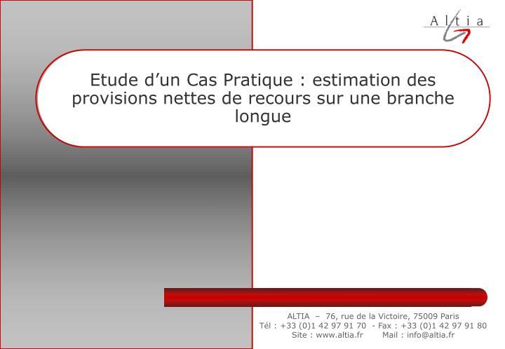 Etude d'un Cas Pratique : estimation des provisions nettes de recours sur une branche longue