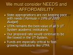 we must consider needs and affordability
