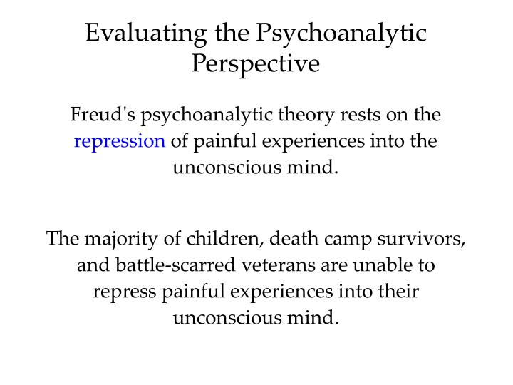 psychoanalytic perspective Psychoanalytic theory is the theory of personality organization and the dynamics of personality development that guides psychoanalysis, a clinical method for treating psychopathology first laid out by sigmund freud in the late 19th century, psychoanalytic theory has undergone many refinements since his work.
