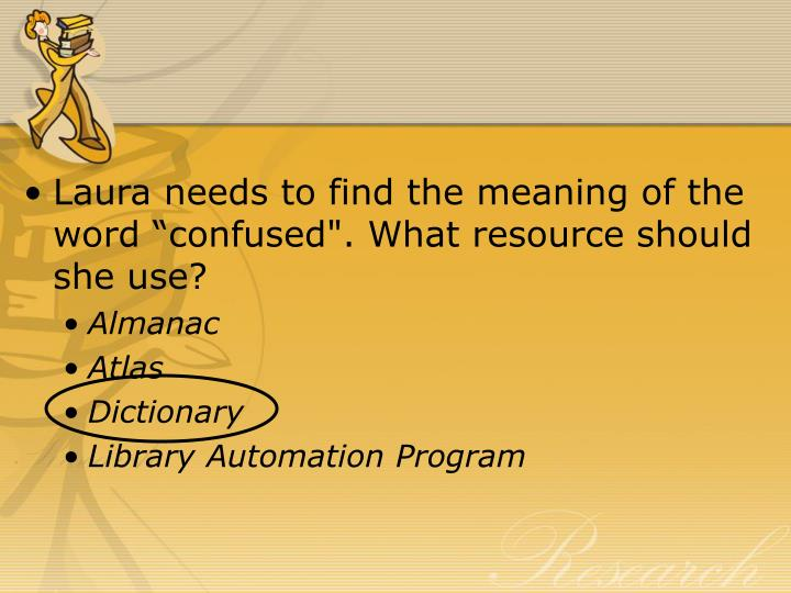 """Laura needs to find the meaning of the word """"confused"""". What resource should she use?"""