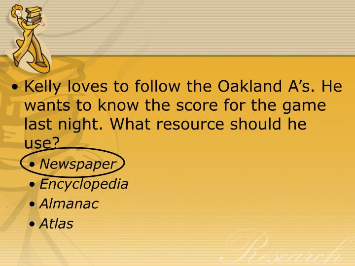 Kelly loves to follow the Oakland A's. He wants to know the score for the game last night. What resource should he use?