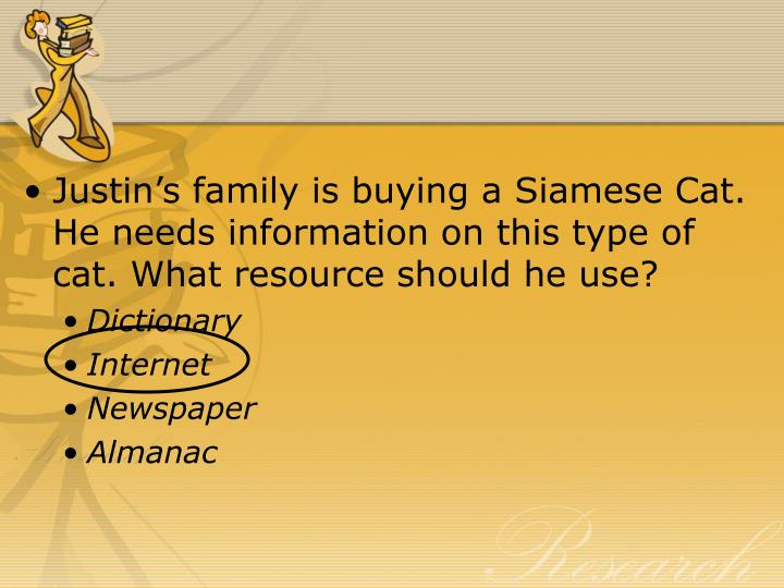 Justin's family is buying a Siamese Cat. He needs information on this type of cat. What resource should he use?