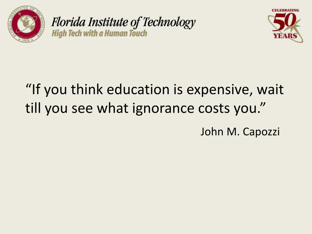 """If you think education is expensive, wait till you see what ignorance costs you."""