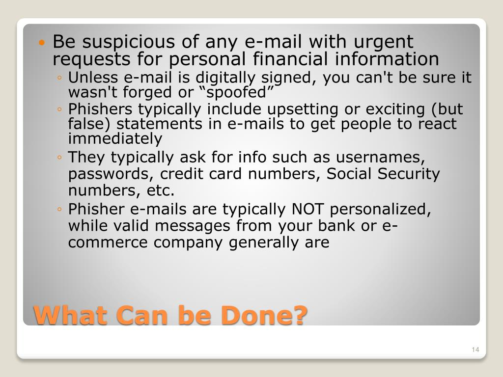 Be suspicious of any e-mail with urgent requests for personal financial information