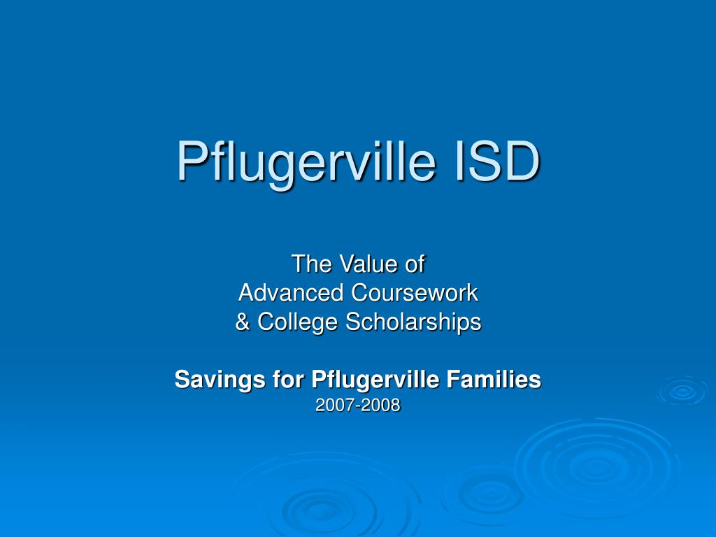the value of advanced coursework college scholarships savings for pflugerville families 2007 2008 l.