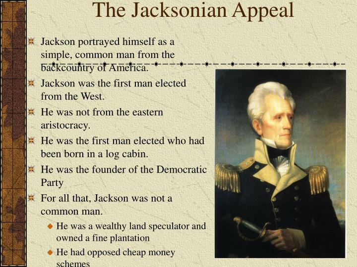 the jacksonian period of common man essay Essay: jacksonian era  but jacksonian propaganda continued to portray jackson as a common man jacksonian democrats did not sustain three separate and equal.