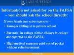 information not asked for on the fafsa you should ask the school directly