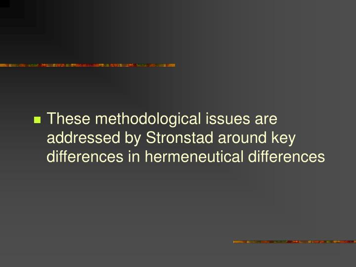 These methodological issues are addressed by Stronstad around key differences in hermeneutical differences