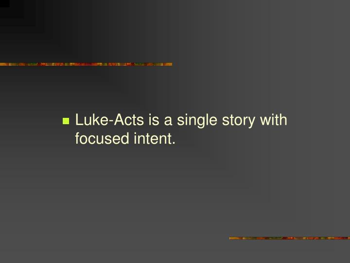 Luke-Acts is a single story with focused intent.