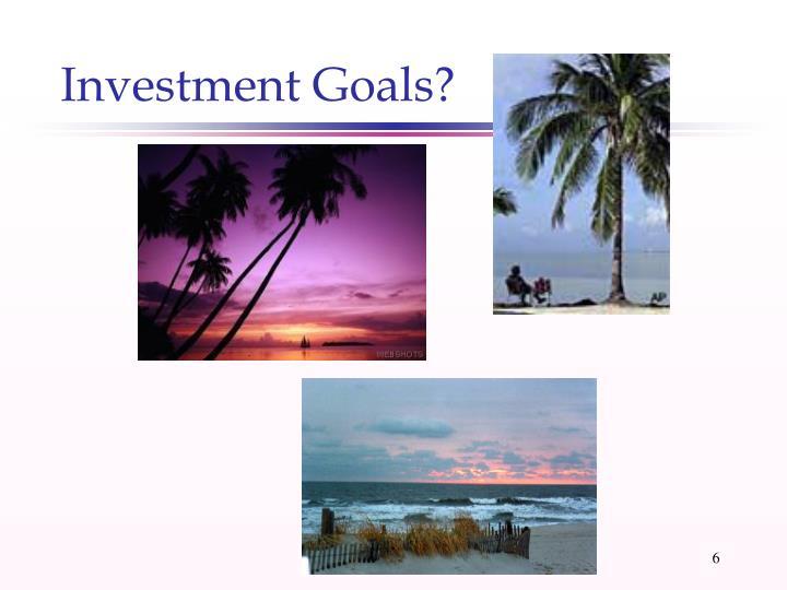 Investment Goals?