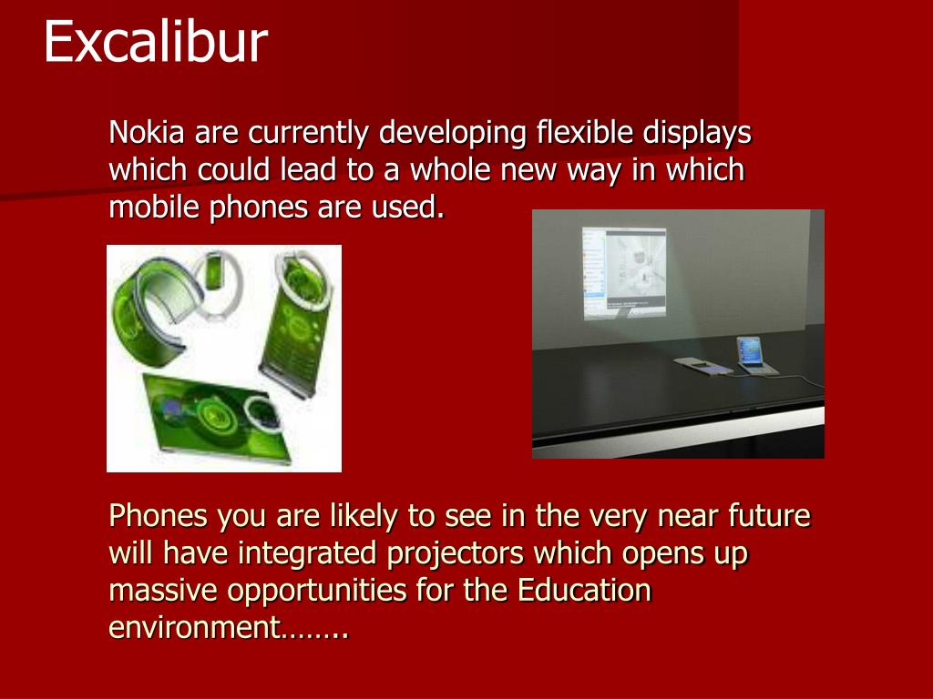 Nokia are currently developing flexible displays which could lead to a whole new way in which