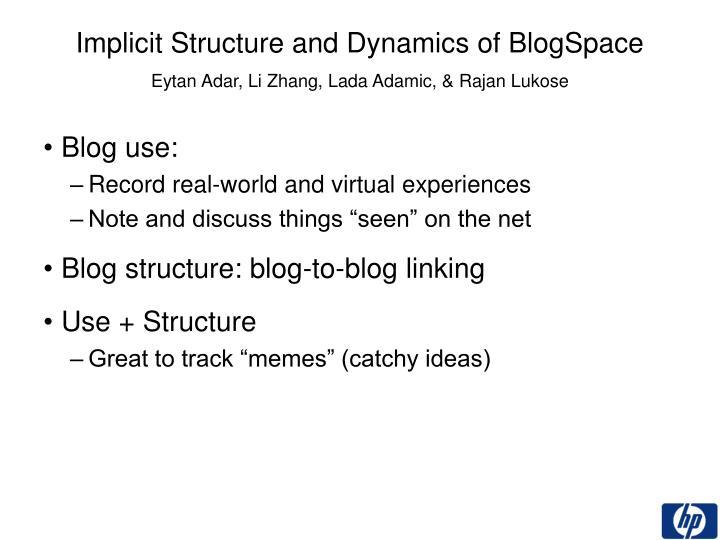 Implicit structure and dynamics of blogspace eytan adar li zhang lada adamic rajan lukose