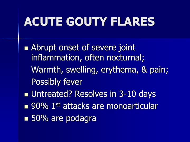 ACUTE GOUTY FLARES
