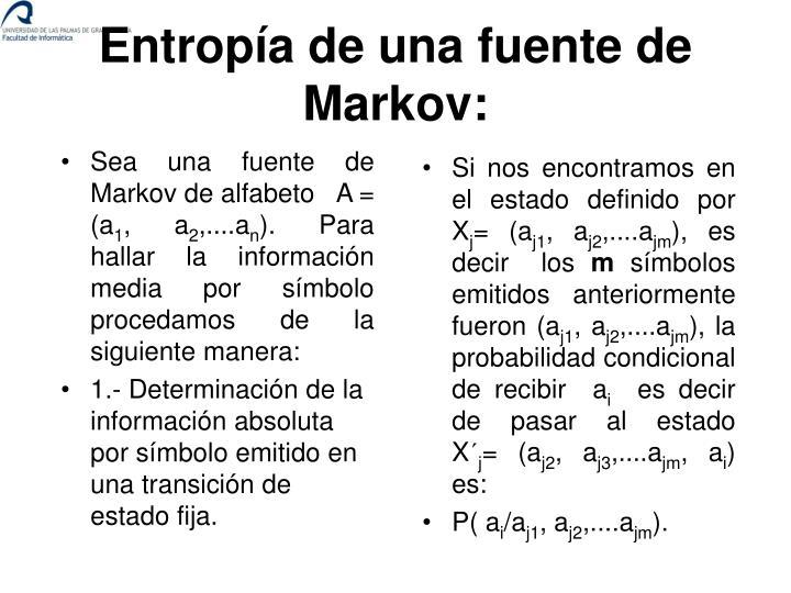 Sea una fuente de Markov de alfabeto   A = (a