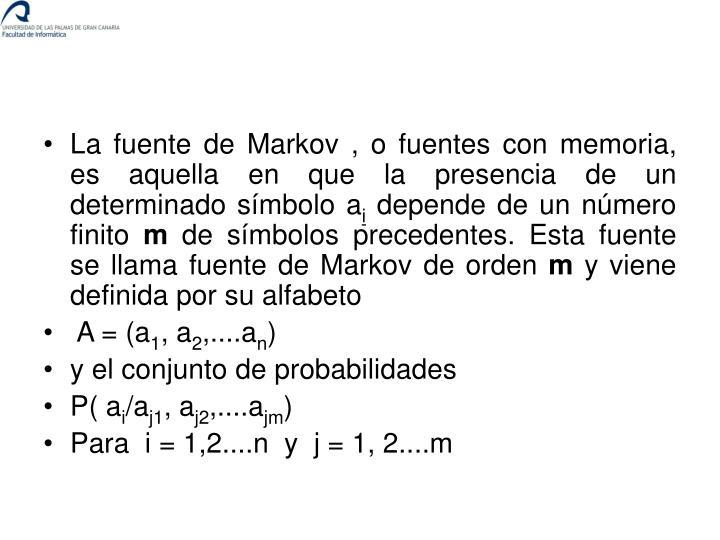 La fuente de Markov , o fuentes con memoria, es aquella en que la presencia de un determinado símbolo a