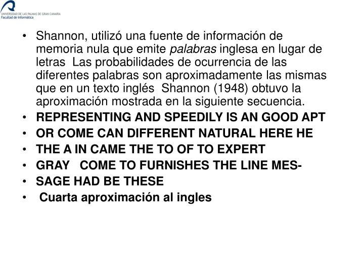 Shannon, utilizó una fuente de información de memoria nula que emite