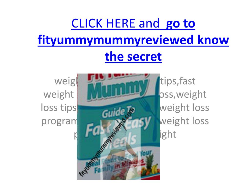 click here and go to fityummymummyreviewed know the secret l.