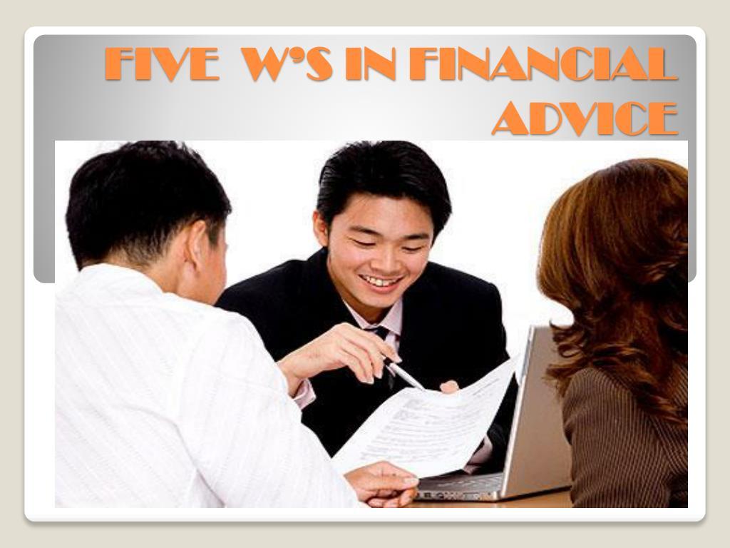 FIVE  W'S IN FINANCIAL ADVICE