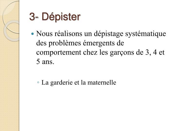 3- Dépister