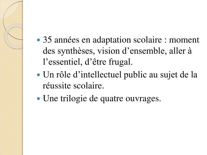 35 années en adaptation scolaire : moment des synthèses, vision d'ensemble, aller à l'essenti...