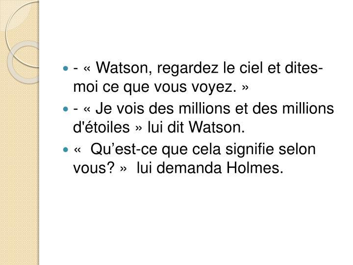 - «Watson, regardez le ciel et dites-moi ce que vous voyez.»