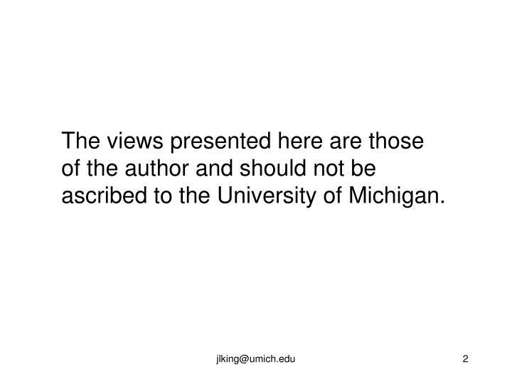 The views presented here are those of the author and should not be ascribed to the University of Mic...