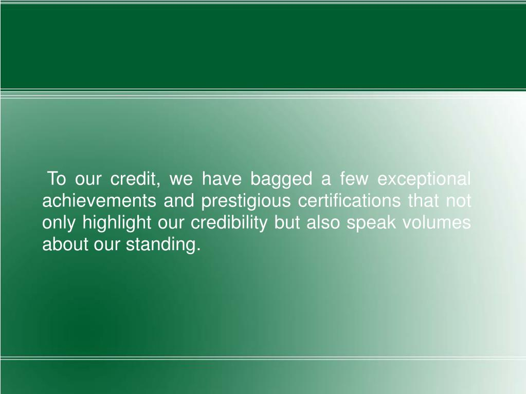 To our credit, we have bagged a few exceptional achievements and prestigious certifications that not only highlight our credibility but also speak volumes about our standing.