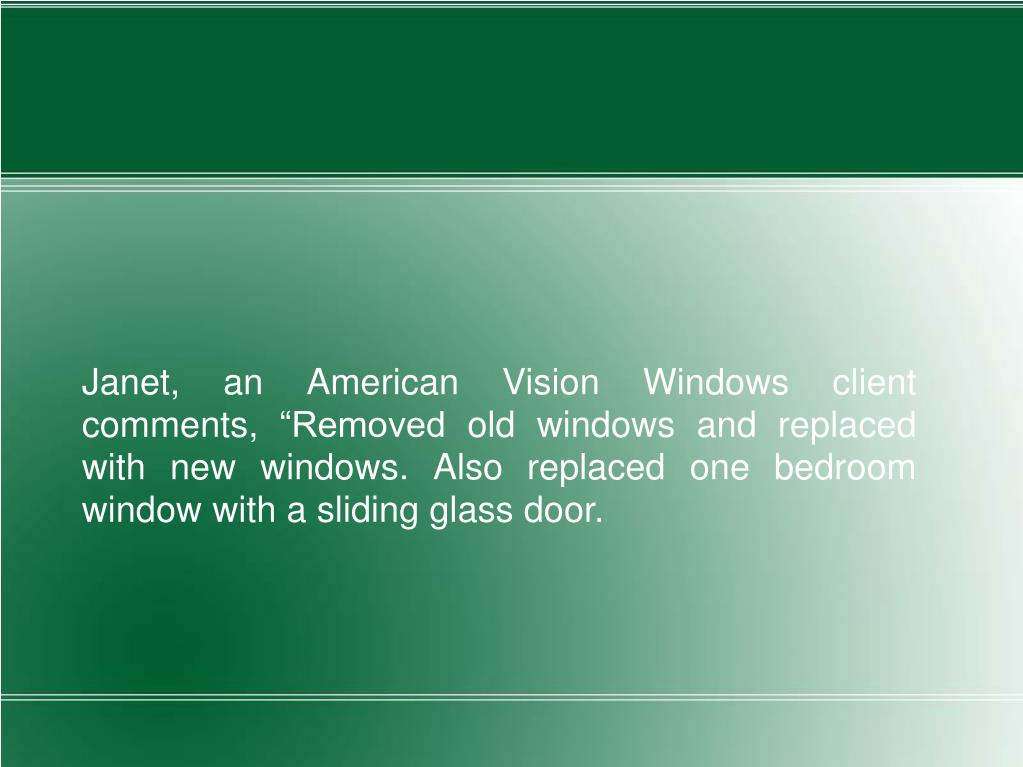 """Janet, an American Vision Windows client comments, """"Removed old windows and replaced with new windows. Also replaced one bedroom window with a sliding glass door."""