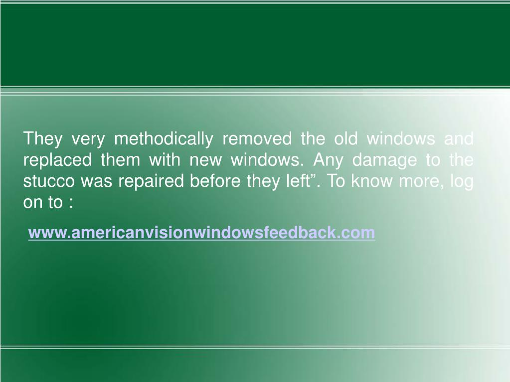 """They very methodically removed the old windows and replaced them with new windows. Any damage to the stucco was repaired before they left"""".To know more, log on to :"""