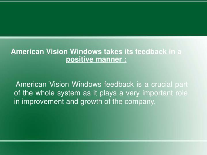American Vision Windows takes its feedback in a positive manner :
