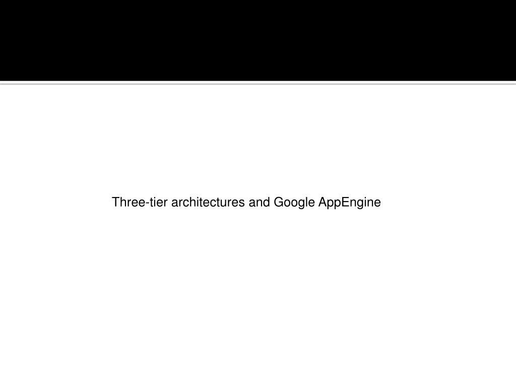 Three-tier architectures and Google AppEngine