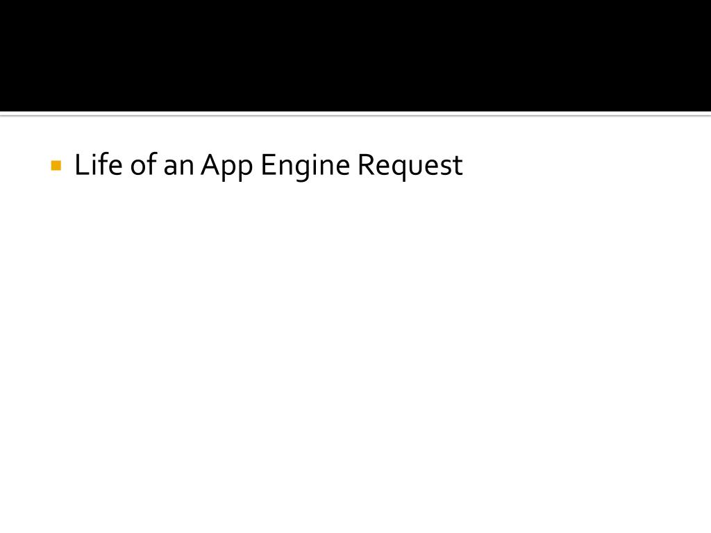 Life of an App Engine Request